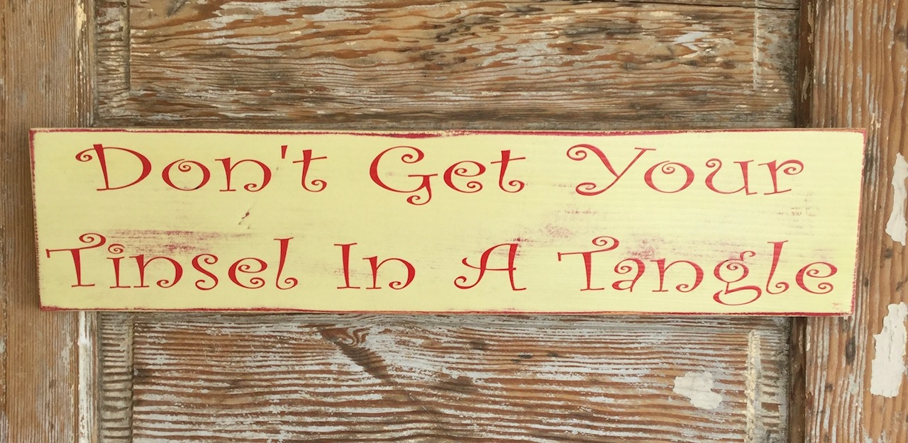 Christmas Wood Signs.Don T Get Your Tinsel In A Tangle Christmas Wood Sign