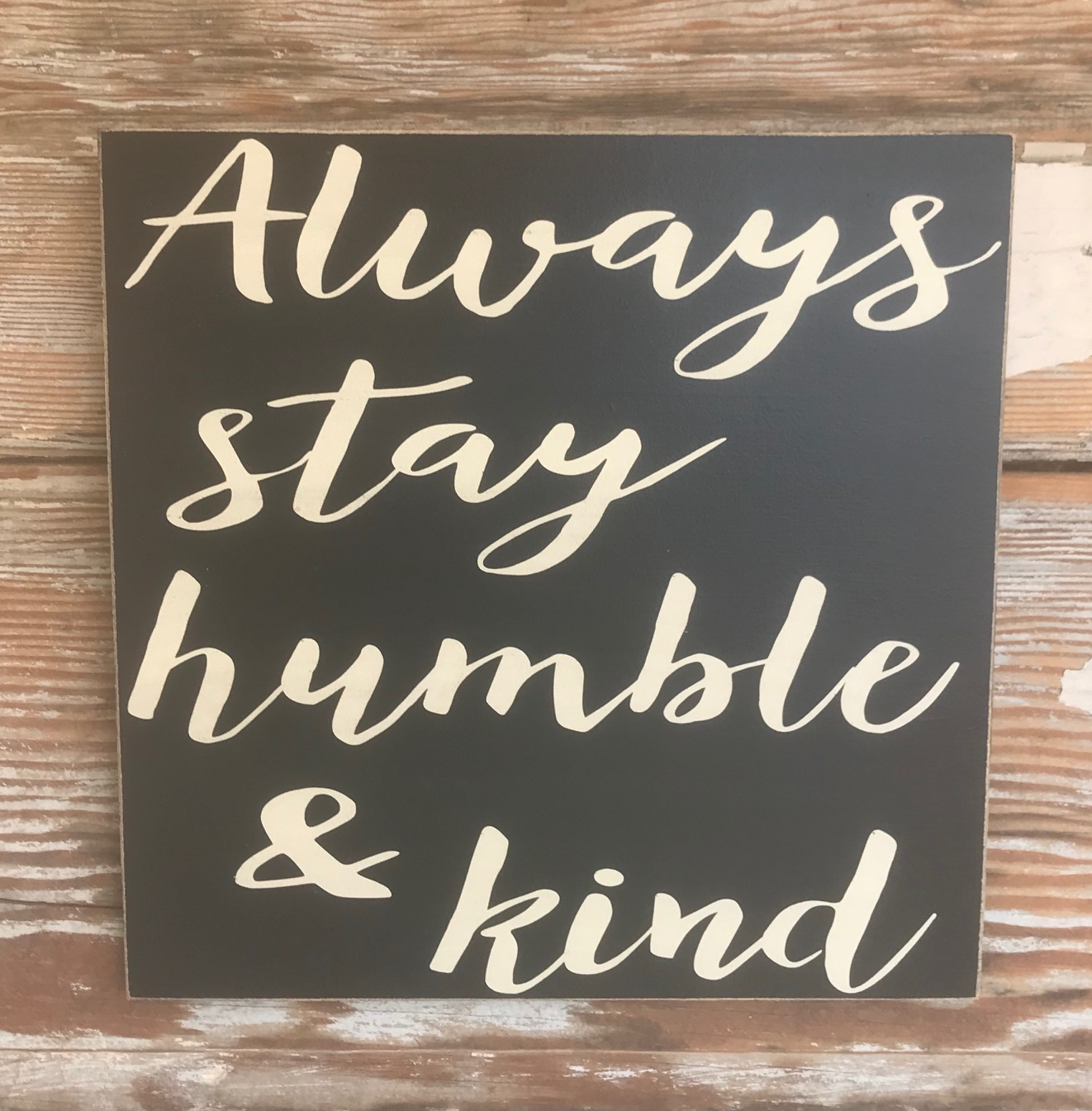 Humble Signs: Always Stay Humble & Kind. Wood Sign