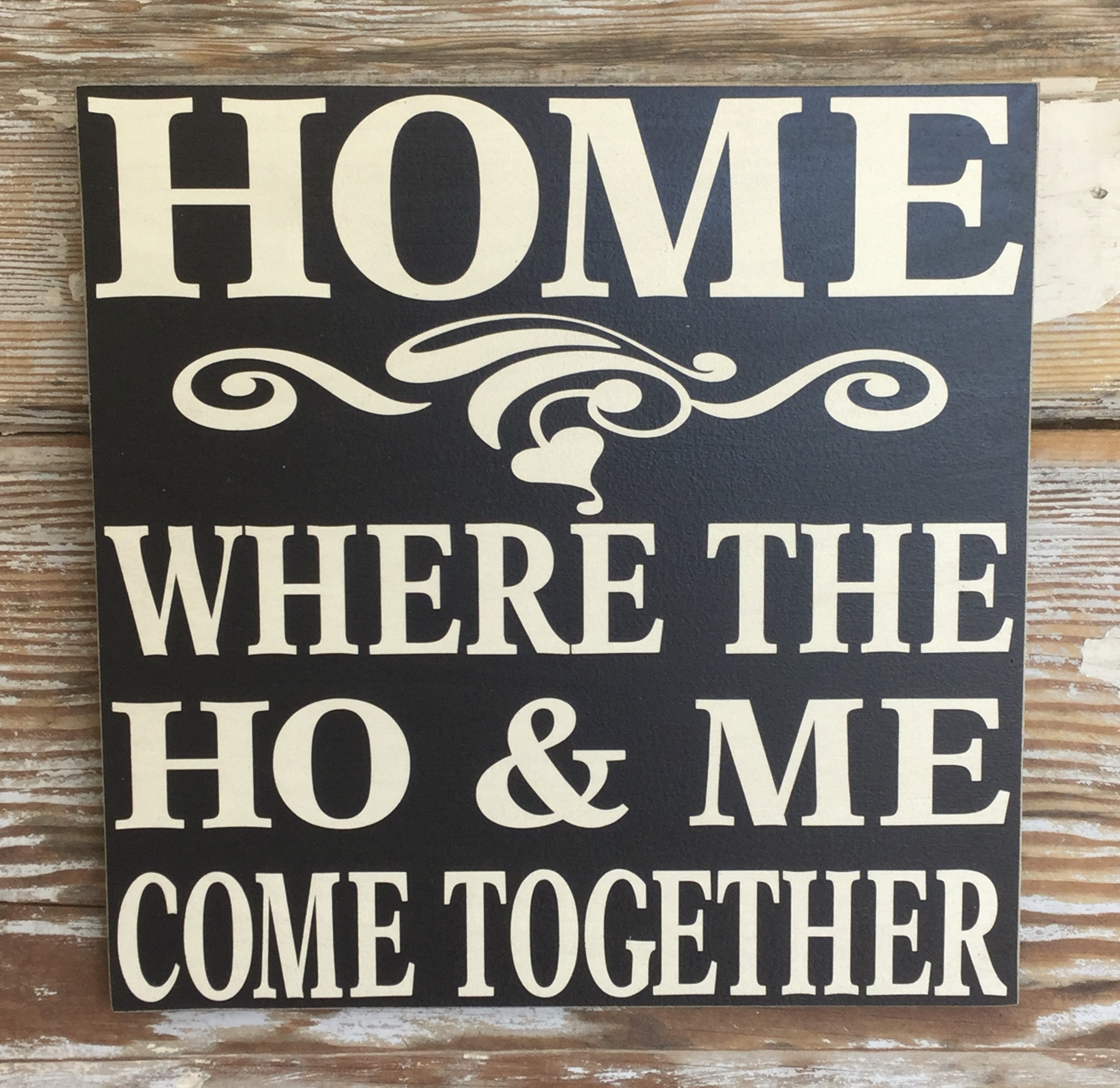 Home Where The Ho Amp Me Come Together Funny Wood Sign