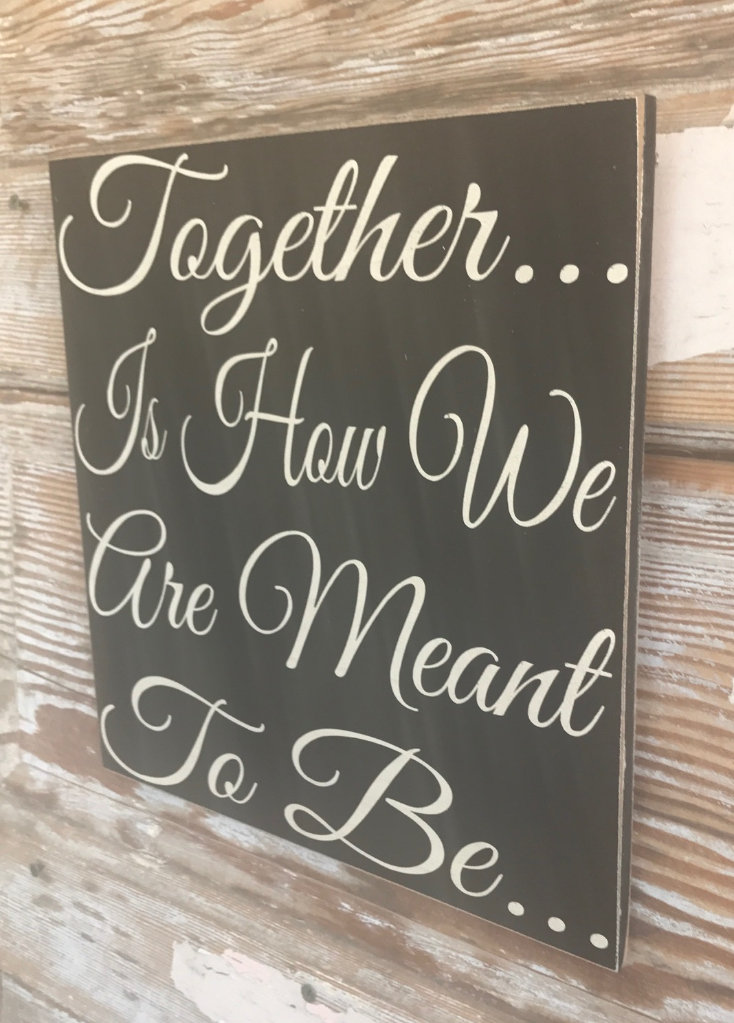 Together Is How We Are Meant To Be Wood Sign Wood