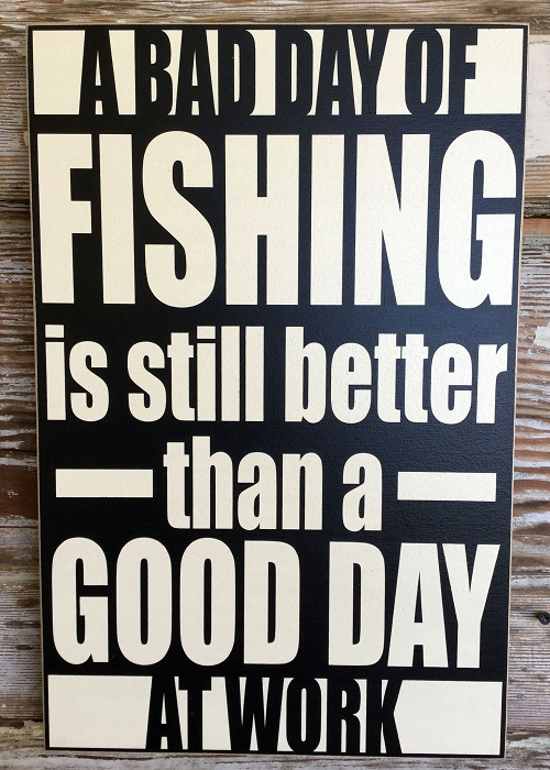 A bad day of fishing is still better than a good day at for Is it a good day to fish
