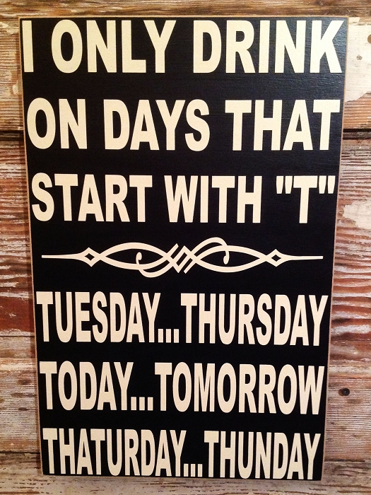 I Only Drink On Days That Start With Quot T Quot Tuesday