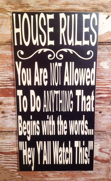 House Rules: You Are NOT Allowed To Do ANYTHING That Begins With The Words.