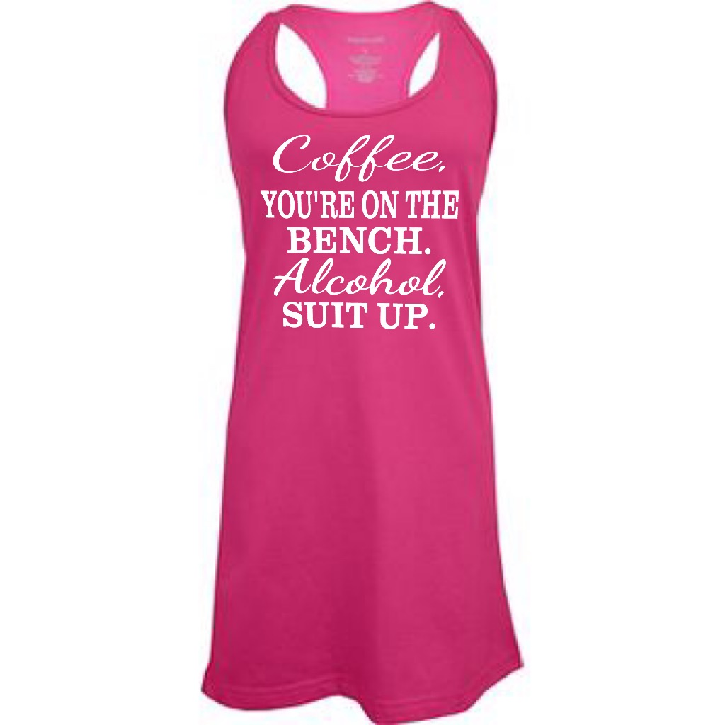 coffee you re on the bench alcohol suit up racer back