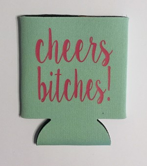 Cheers Bitches!  Collapsible Can Cooler / Coozie