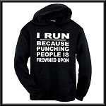 I Run Because Punching People Is Frowned Upon.  Funny Hoodie