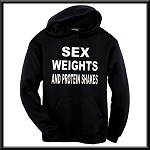 Sex, Weights, And Protein Shakes.  Hoodie