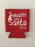 Be Naughty.  Save Santa The Trip.  Collapsible Can Cooler / Coozie