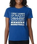 I Don't Always Scream Cuss & Drink But When I Do I'm Usually Watching Kansas Basketball.  Ladies T-Shirt