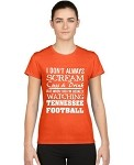 I Don't Always Scream Cuss & Drink But When I Do I'm Usually Watching Tennessee Football.  Ladies T-Shirt