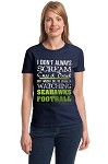 I Don't Always Scream Cuss & Drink But When I Do I'm Usually Watching Seahawks Football.  Ladies T-Shirt