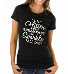 I Eat Glitter For Breakfast & Sparkle All Day!  Ladies Fitted T-Shirt