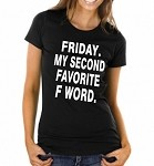 Friday.  My Second Favorite F Word.  Ladies Fit T-Shirt