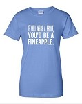 If You Were A Fruit, You'd Be A Fineapple.  Ladies Fit T-Shirt