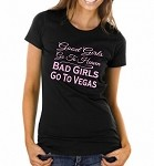 Good Girls Go To Heaven.  Bad Girls Go To Vegas.  Ladies Fit T-Shirt