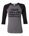 I Have OCD & ADD So Everything Has To Be Perfect... But Not For Very Long.  Bella Brand Three Quarter Sleeve Tee