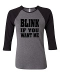Blink If You Want Me.  Bella Brand Three Quarter Sleeve Tee