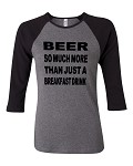 Beer:  So Much More Than Just A Breakfast Drink.  Bella Brand Three Quarter Sleeve Tee