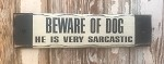 Beware Of Dog.  He Is Very Sarcastic.  Rustic Wood Sign