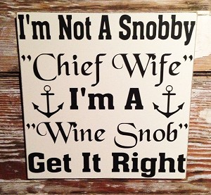I'm Not A Snobby Chief Wife.  I'm a Wine Snob.  Get It Right.  Wood Sign
