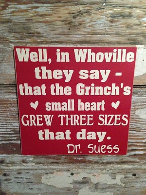 Well, In Whoville They Say That The Grinch's Small Heart Grew Three Sizes That Day.  Dr. Suess   Wood Sign