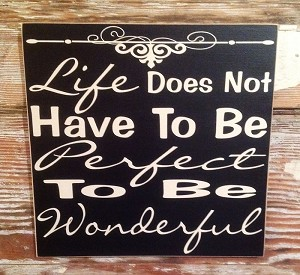 Life Does Not Have To Be Perfect To Be Wonderful.  Wood Sign