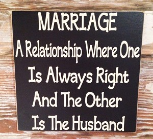 Marriage:  A Relationship Where One Is Always Right And The Other Is The Husband.   Wood Sign