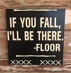 If You Fall, I'll Be There.  -Floor.  Wood Sign