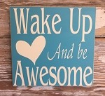Wake Up And Be Awesome.  Wood Sign