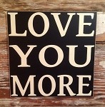 Love You More.  Wood Sign