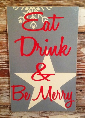 Eat, Drink, and Be Merry. 12x18 Christmas sign