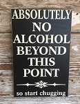Absolutely No Alcohol Beyond This Point.  So Start Chugging.  Wood Sign