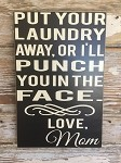 Put Your Laundry Away Or I'll Punch You In The Face.  Love, Mom.  Wood Sign