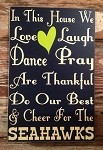 In This House We Love, Laugh, Dance, Pray, Do Our Best & Cheer For The Seahawks.  Wood Sign