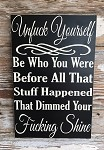 Unfuck Yourself.  Be Who You Were Before All That Stuff Happened That Dimmed Your Fucking Shine.  Wood Sign