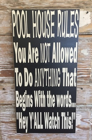 Pool House Rules; You Are NOT Allowed To Do ANYTHING That Begins With