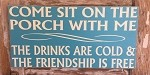 Come Sit On The Porch With Me.  The Drinks Are Cold And The Friendship Is Free.  Wood Sign