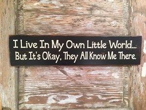 I Live In My Own Little World... But It's Okay, They All Know Me There.  Wood Sign