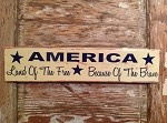 America:  Land Of The Free Because Of The Brave.  Wood Sign