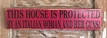 This House Is Protected By An Italian Woman And Her Guns.  Wood Sign