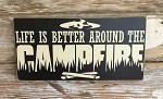 Life Is Better Around The Campfire.  Wood Sign