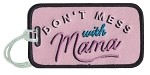 Don't Mess With Mama.  Luggage Tag