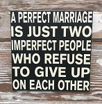A Perfect Marriage Is Just Two Imperfect People Who Refuse To Give Up On Each Other.  Wood Sign