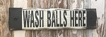 Wash Balls Here.  Rustic Wood Sign