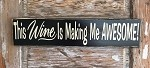 This Wine Is Making Me Awesome! Wood Sign