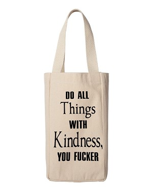 Do All Things With Kindness, You Fucker.  Double Bottle Wine Tote