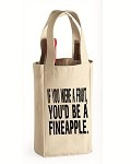 If You Were A Fruit, You'd Be A Fineapple.  Double Bottle Wine Tote