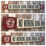 No Working During Drinking Hours.  Rustic 4 Foot Long Wood Sign
