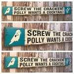Screw The Cracker!  Polly Wants A Cocktail!  Rustic 4 Foot Long Wood Sign