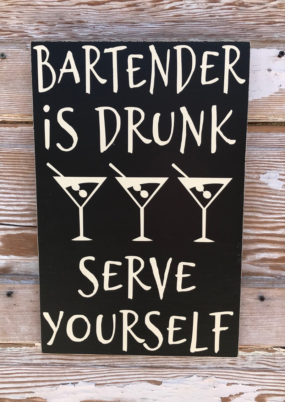 Bartender Is Drunk.  Serve Yourself.  Wood Sign
